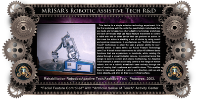 Robotics Interface Device with Facial Feature Controlled Robotics and Artificial sense of touch. MRISAR's circa 2002 Rehabilitation Robotic; Facial Feature Controlled Activity Center, For Paralysis Victims; 2003