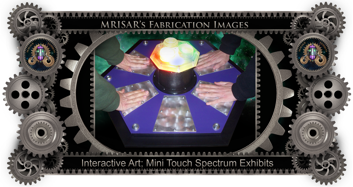 MRISAR's Exhibit Fabrication ​Images for our Interactive Art; Mini Touch Spectrum Exhibits