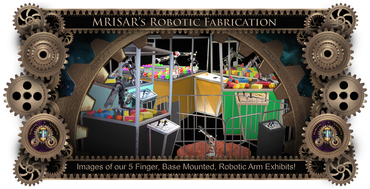 Robotic Exhibit; MRISAR's Exhibit Fabrication ​Images for the 5 Finger Base Mounted Robotic Arm Exhibits!