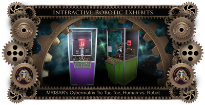 MRISAR's Exhibit Fabrication ​Images for Cybermatrix; Tic Tac Toe, Robotic Exhibit!