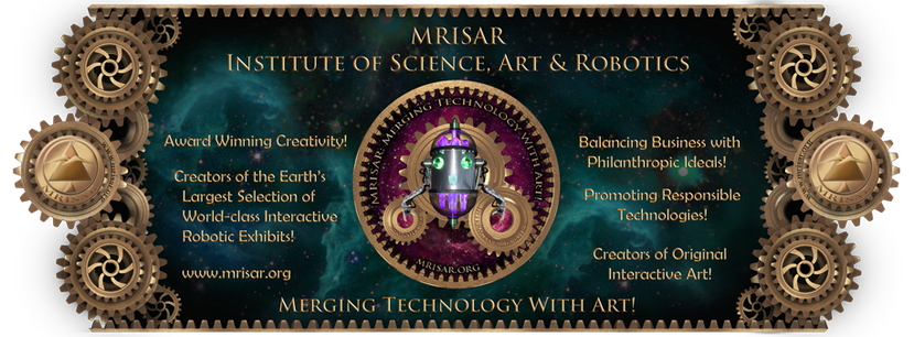 MRISAR, Institute of Science, Art & Robotics LLC; Merging Technology with Art. Creating International Robotics, Science & Art Exhibit Sales & Rentals to fund our own Philanthropic R&D and Programs!